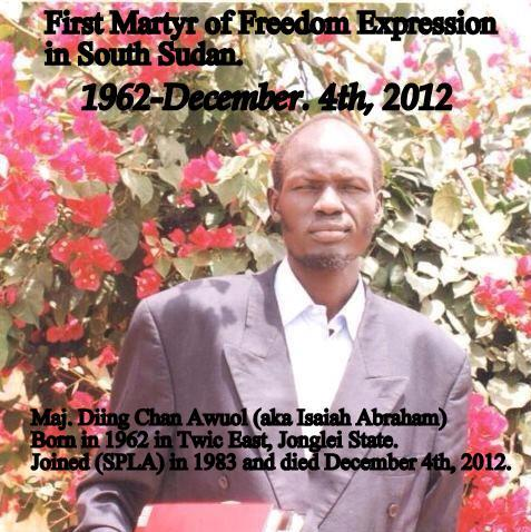 Abuna Diing Chan Awuol, alias Isaiah Abraham, has indisputably become the first martyr of the Freedom of Expression in the infant Republic of South Sudan