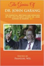 The Genius of Dr. John Garang: The Essential Writings and Speeches of the Late SPLM/A's Leader, Dr. John Garang De Mabioor (Volume 1)