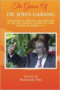 The Genius of Dr. John Garang: The Essential Writings and Speeches of the Late SPLM/A's Leader, Dr. John Garang De Mabioor (Volume 1)