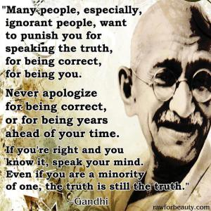Mahatma Ghanzi, the champion of non-violent resistance, on truth-telling facts.