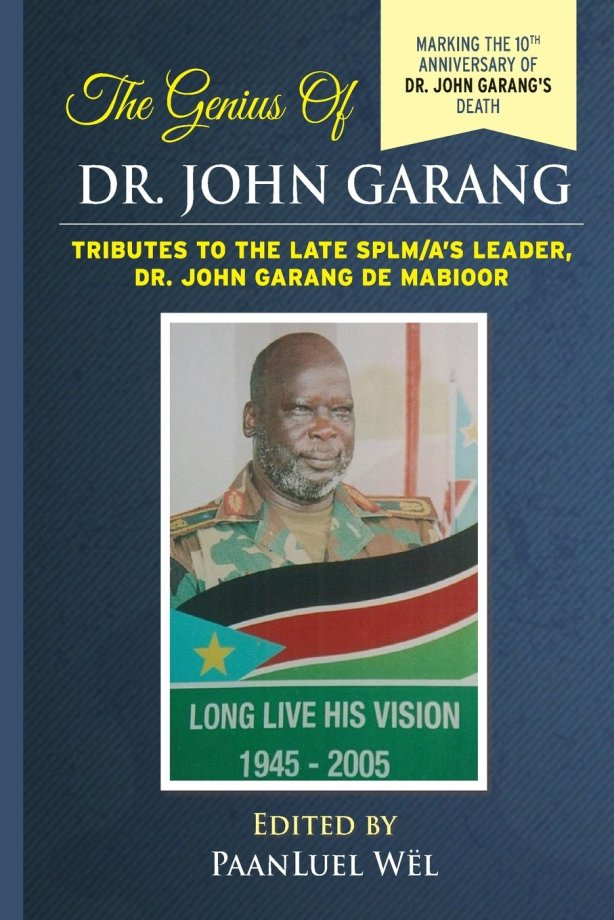 The Genius of Dr. John Garang: Tributes to the Late SPLM/A's Leader Dr. John Garang de Mabioor (Volume 3) Paperback – July 11, 2015 by PaanLuel Wël (Editor)