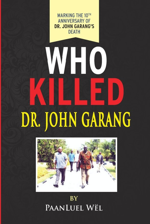 Who Killed Dr. John Garang Paperback – July 27, 2015 by PaanLuel Wël (Author)